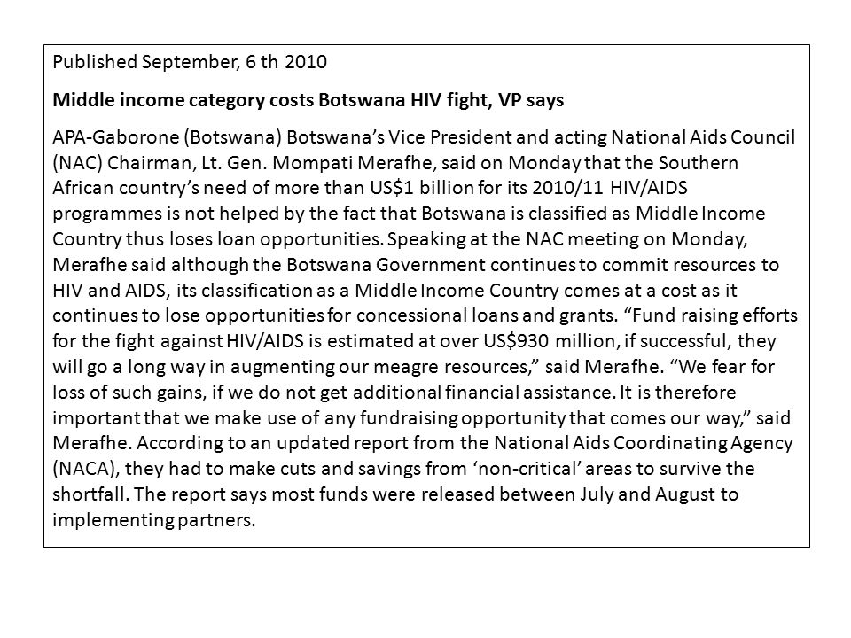 Published September, 6 th 2010 Middle income category costs Botswana HIV fight, VP says APA-Gaborone (Botswana) Botswana's Vice President and acting National Aids Council (NAC) Chairman, Lt.