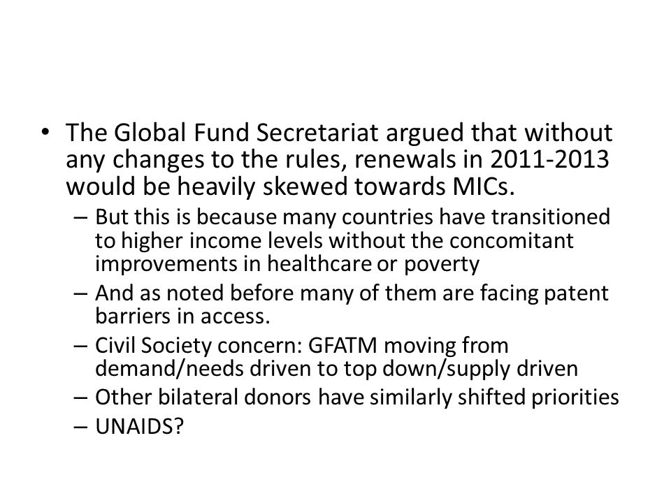 The Global Fund Secretariat argued that without any changes to the rules, renewals in 2011-2013 would be heavily skewed towards MICs.