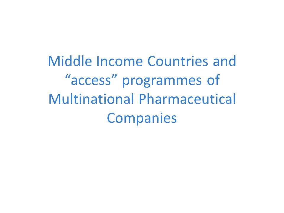 Middle Income Countries and access programmes of Multinational Pharmaceutical Companies