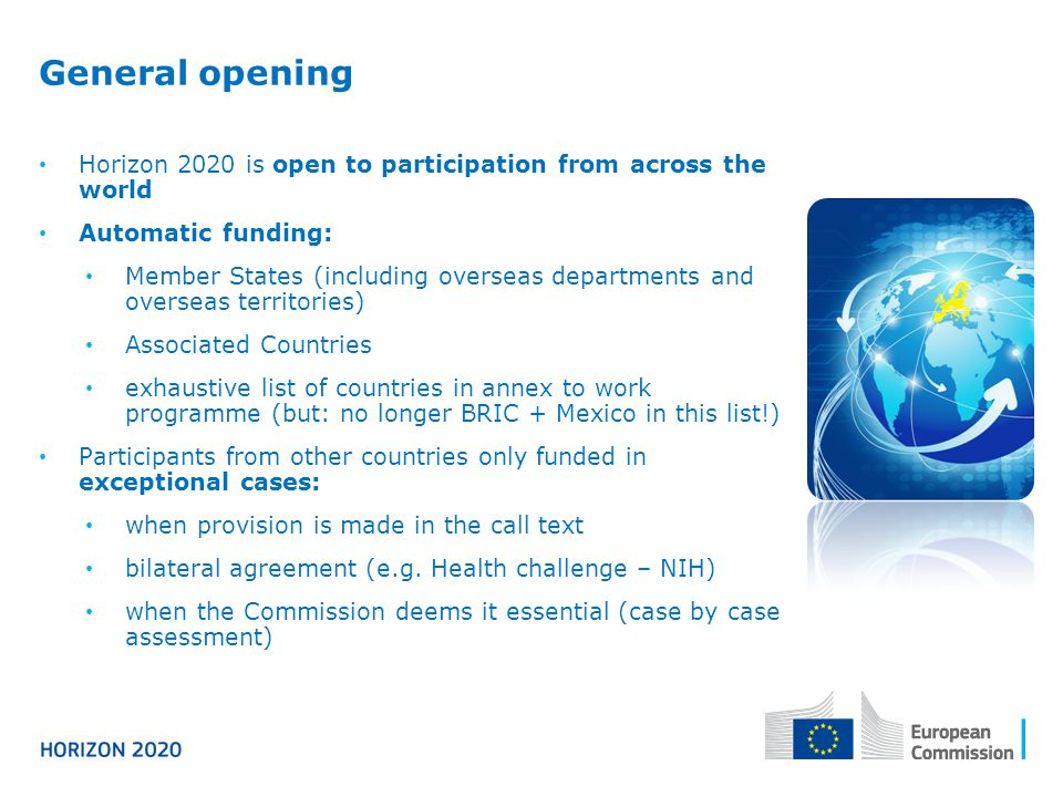 General opening Horizon 2020 is open to participation from across the world. Automatic funding: