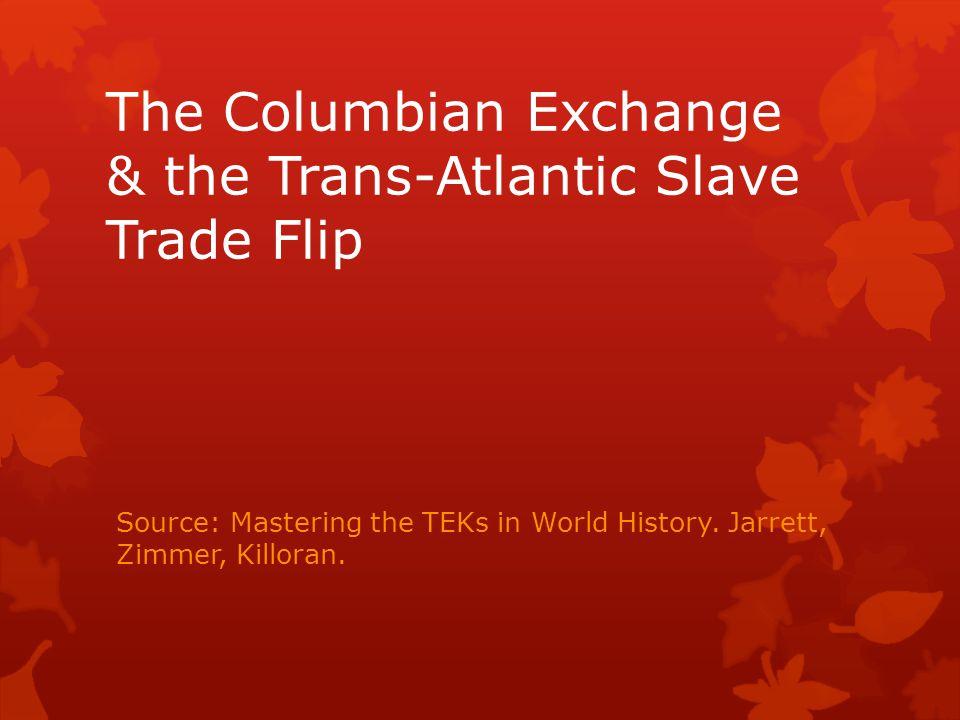 The Columbian Exchange & the Trans-Atlantic Slave Trade Flip