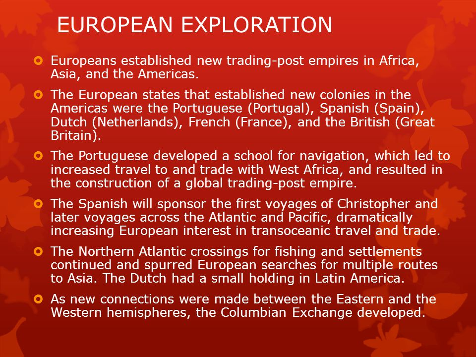 EUROPEAN EXPLORATION Europeans established new trading-post empires in Africa, Asia, and the Americas.