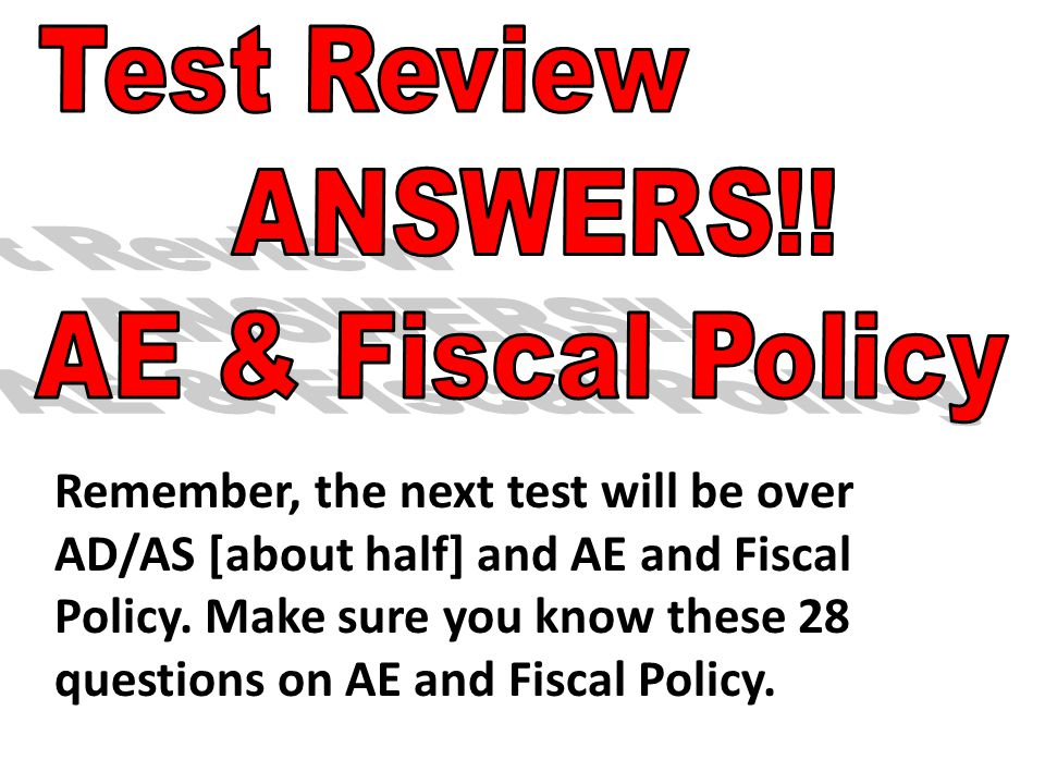 Test Review ANSWERS!! AE & Fiscal Policy.