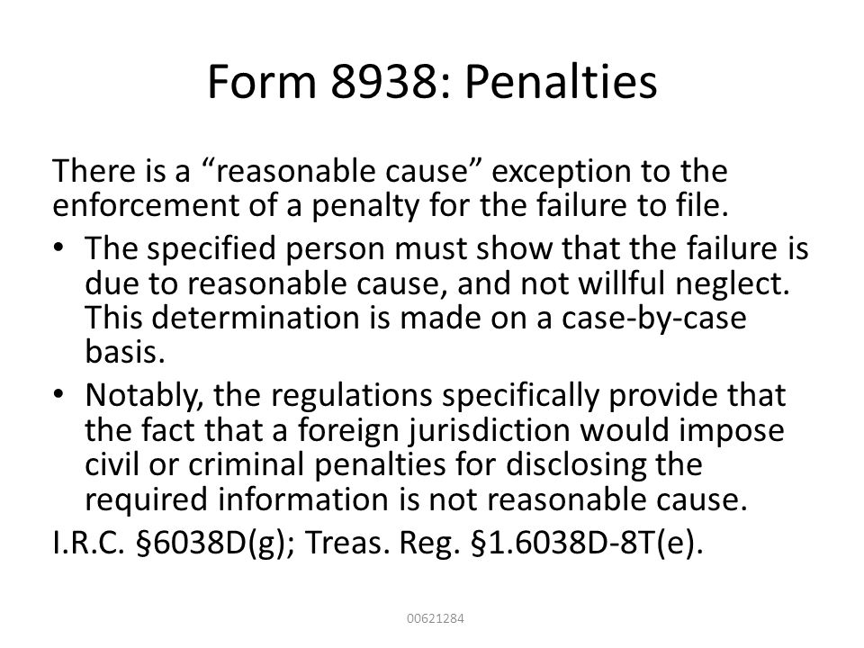 Form 8938: Penalties There is a reasonable cause exception to the enforcement of a penalty for the failure to file.