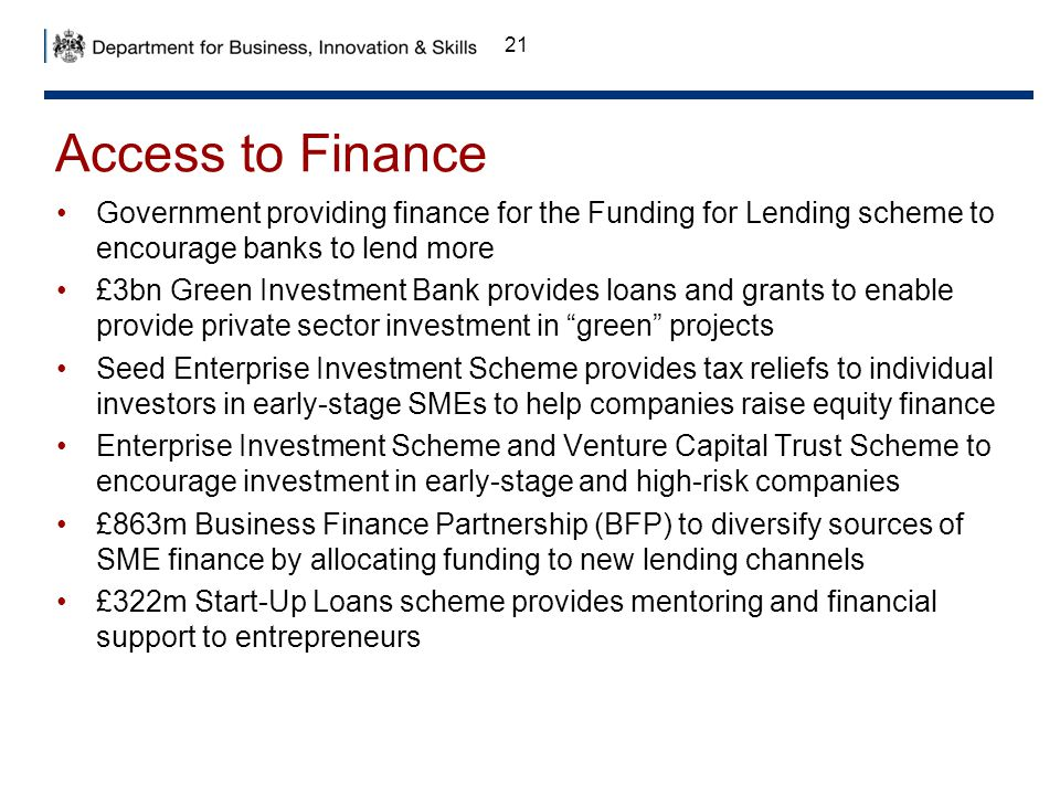 Access to Finance Government providing finance for the Funding for Lending scheme to encourage banks to lend more.