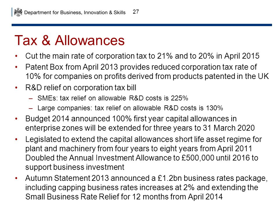 Tax & Allowances Cut the main rate of corporation tax to 21% and to 20% in April 2015.