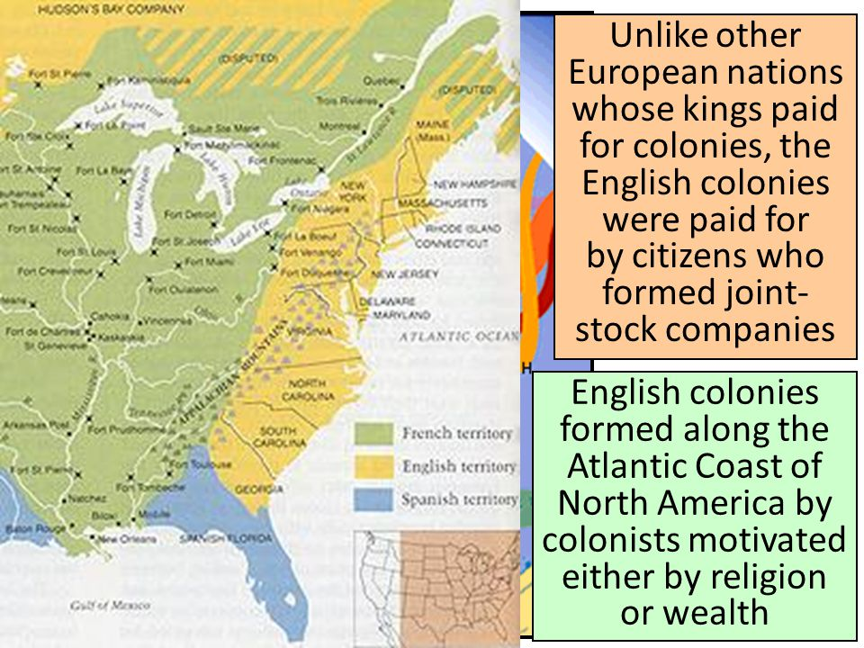 Unlike other European nations whose kings paid for colonies, the English colonies were paid for by citizens who formed joint-stock companies