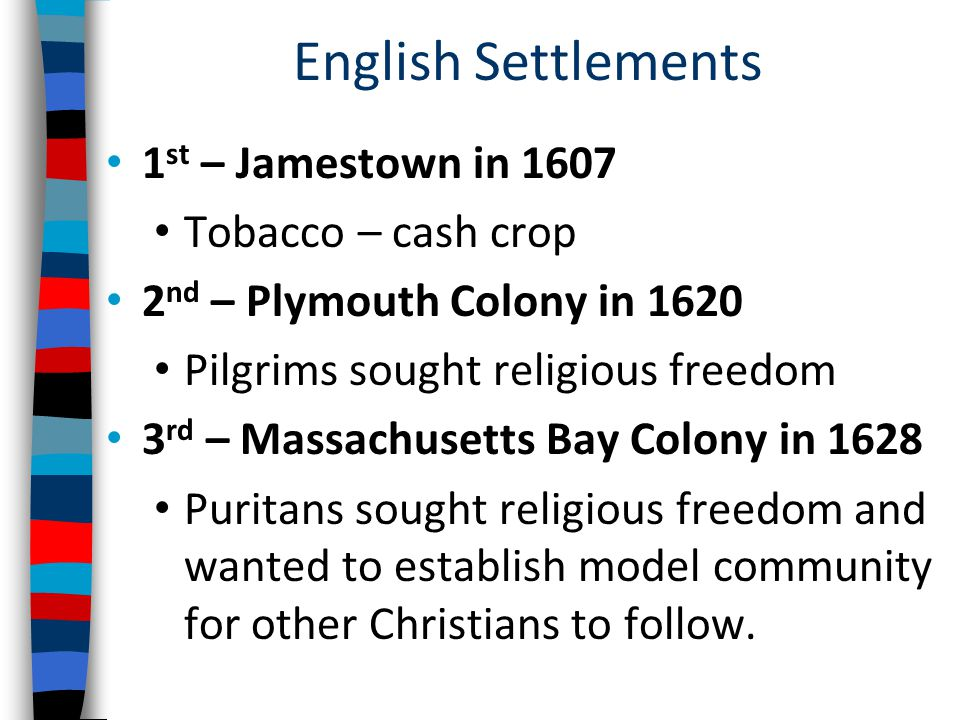 English Settlements 1st – Jamestown in 1607 Tobacco – cash crop