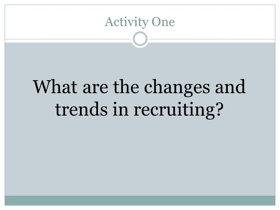 What are the changes and trends in recruiting