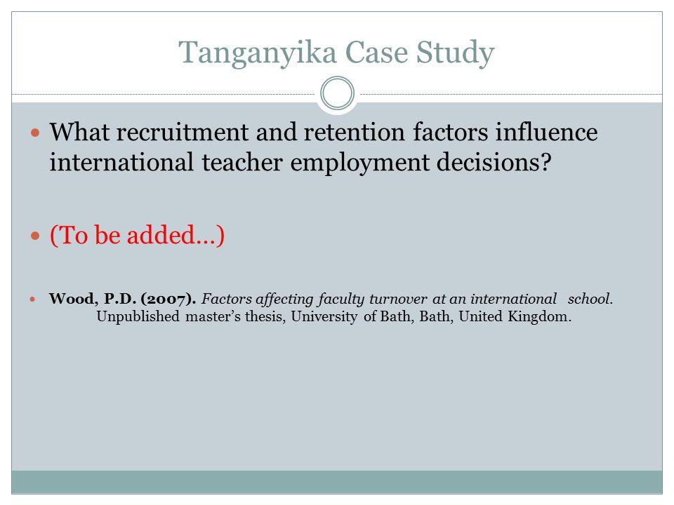 Tanganyika Case Study What recruitment and retention factors influence international teacher employment decisions