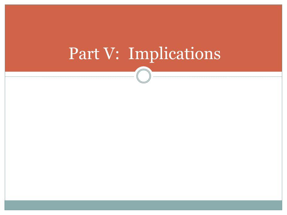 Part V: Implications