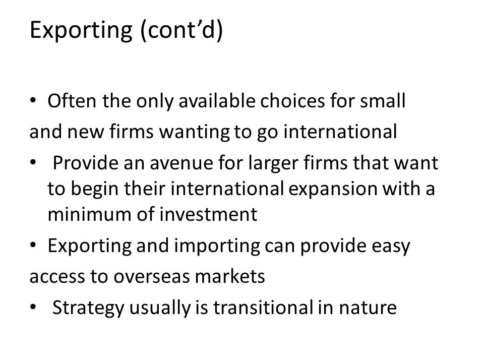 Exporting (cont'd) Often the only available choices for small