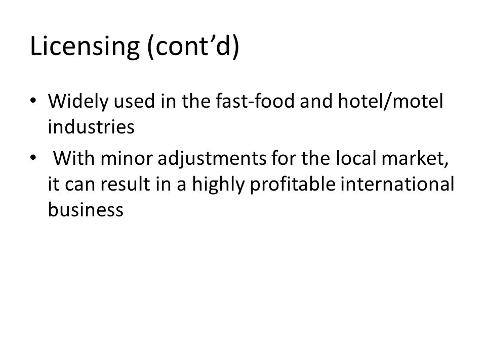 Licensing (cont'd) Widely used in the fast-food and hotel/motel industries.