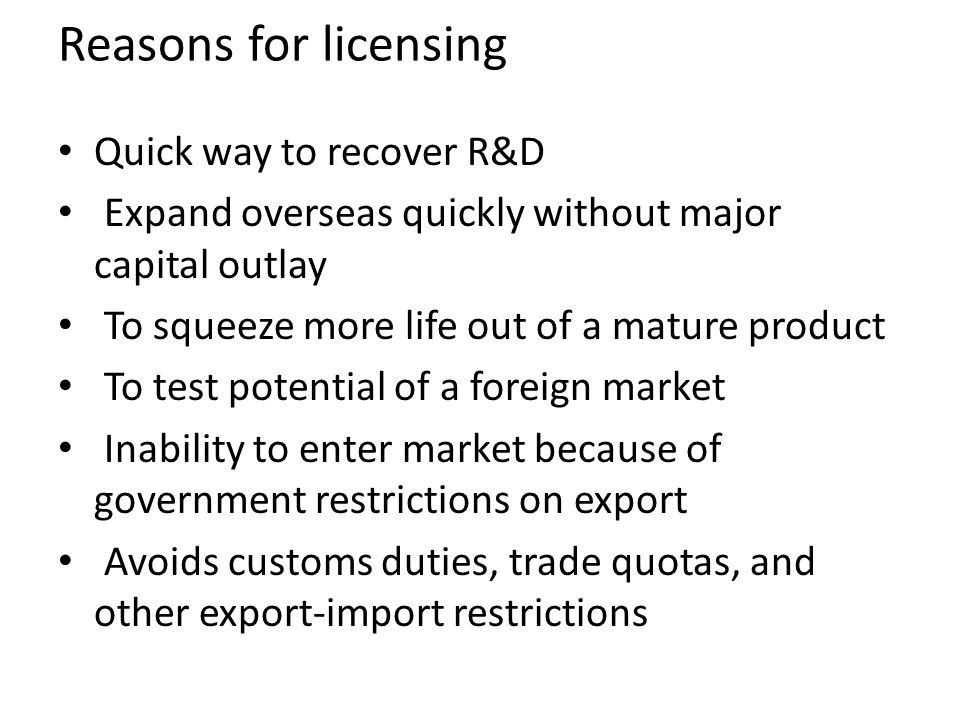 Reasons for licensing Quick way to recover R&D