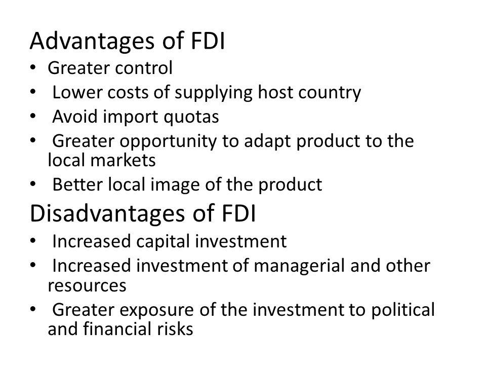 Advantages of FDI Disadvantages of FDI Greater control