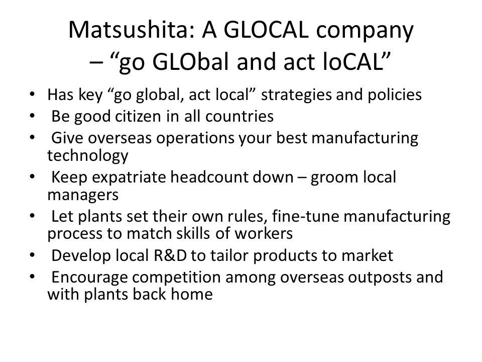 Matsushita: A GLOCAL company – go GLObal and act loCAL