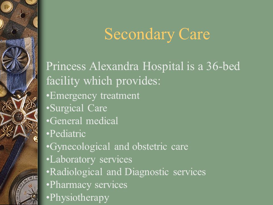 Secondary Care Princess Alexandra Hospital is a 36-bed facility which provides: Emergency treatment.