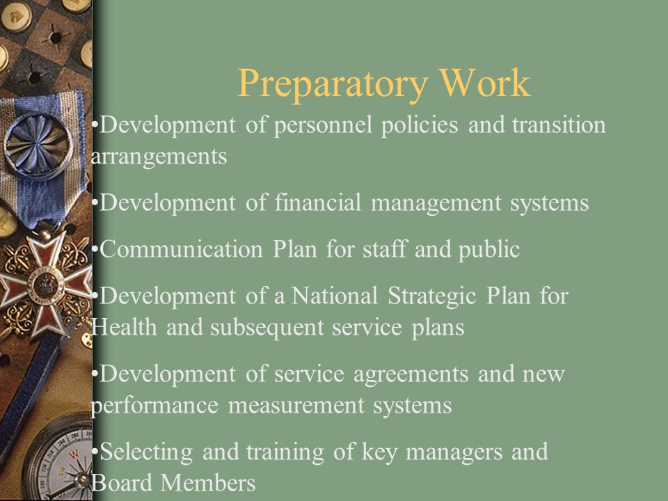 Preparatory Work Development of personnel policies and transition arrangements. Development of financial management systems.