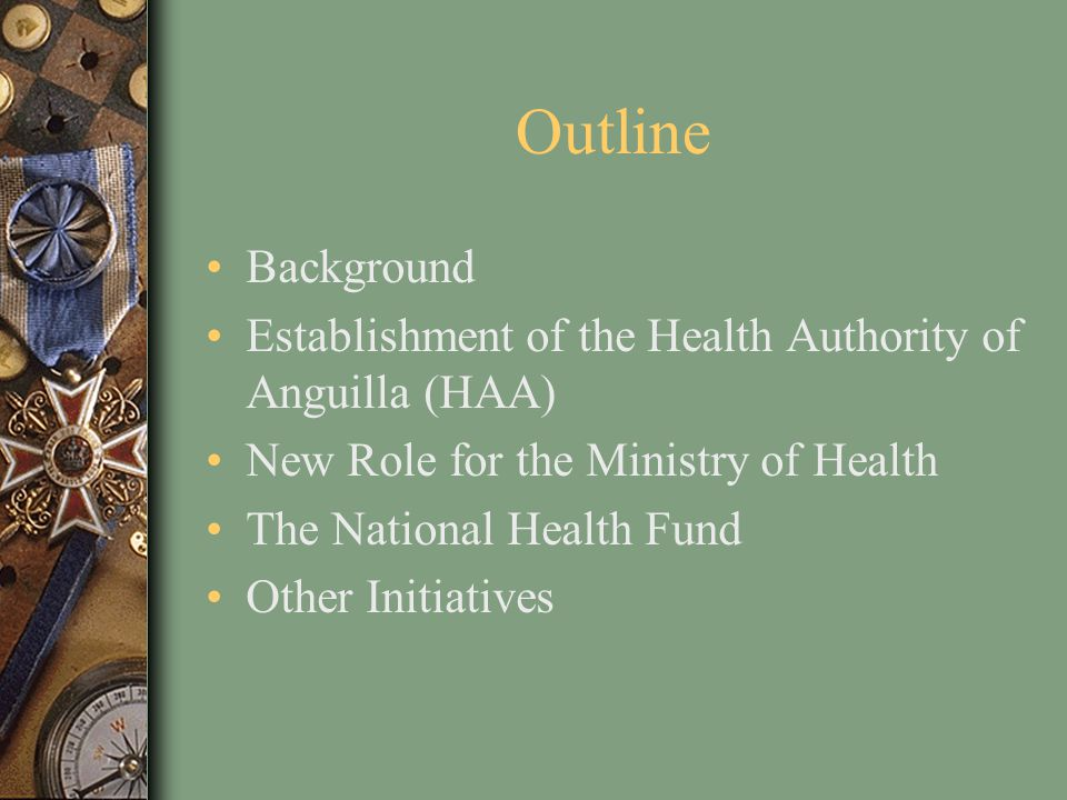 Outline Background. Establishment of the Health Authority of Anguilla (HAA) New Role for the Ministry of Health.