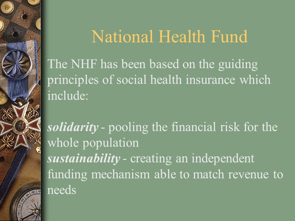 National Health Fund The NHF has been based on the guiding principles of social health insurance which include: