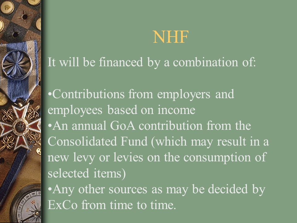 NHF It will be financed by a combination of: