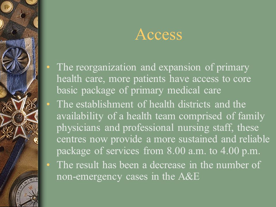 Access The reorganization and expansion of primary health care, more patients have access to core basic package of primary medical care.