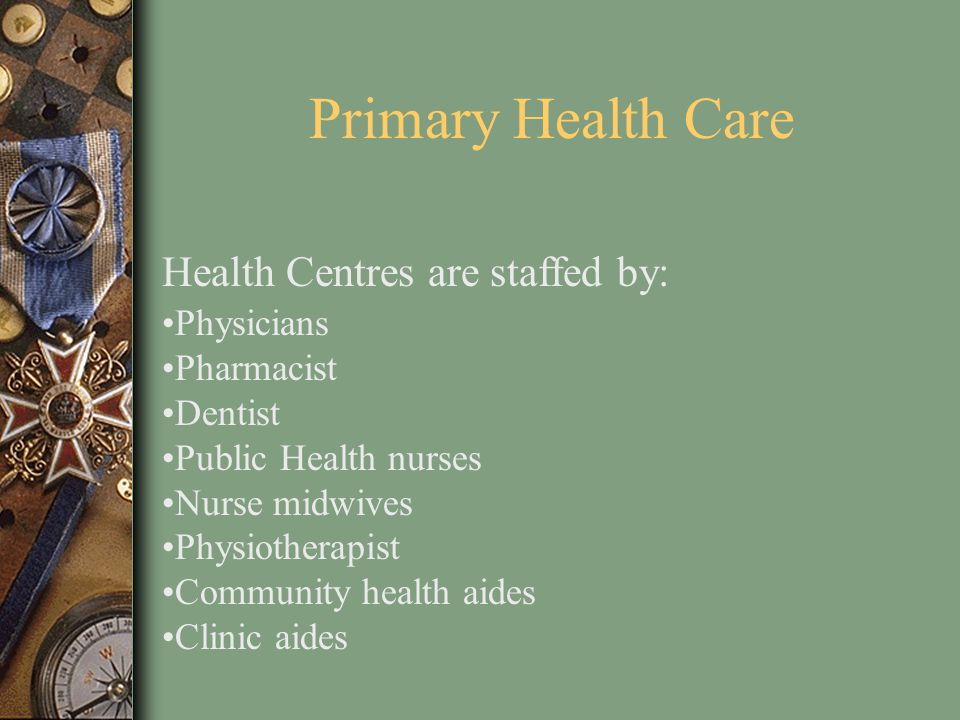 Primary Health Care Health Centres are staffed by: Physicians