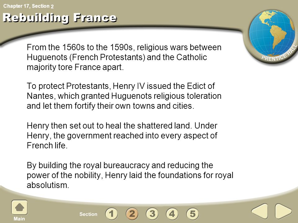 2 Rebuilding France. From the 1560s to the 1590s, religious wars between Huguenots (French Protestants) and the Catholic majority tore France apart.