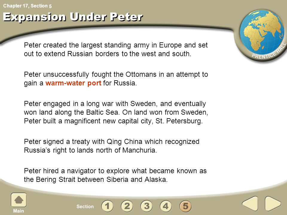 5 Expansion Under Peter. Peter created the largest standing army in Europe and set out to extend Russian borders to the west and south.