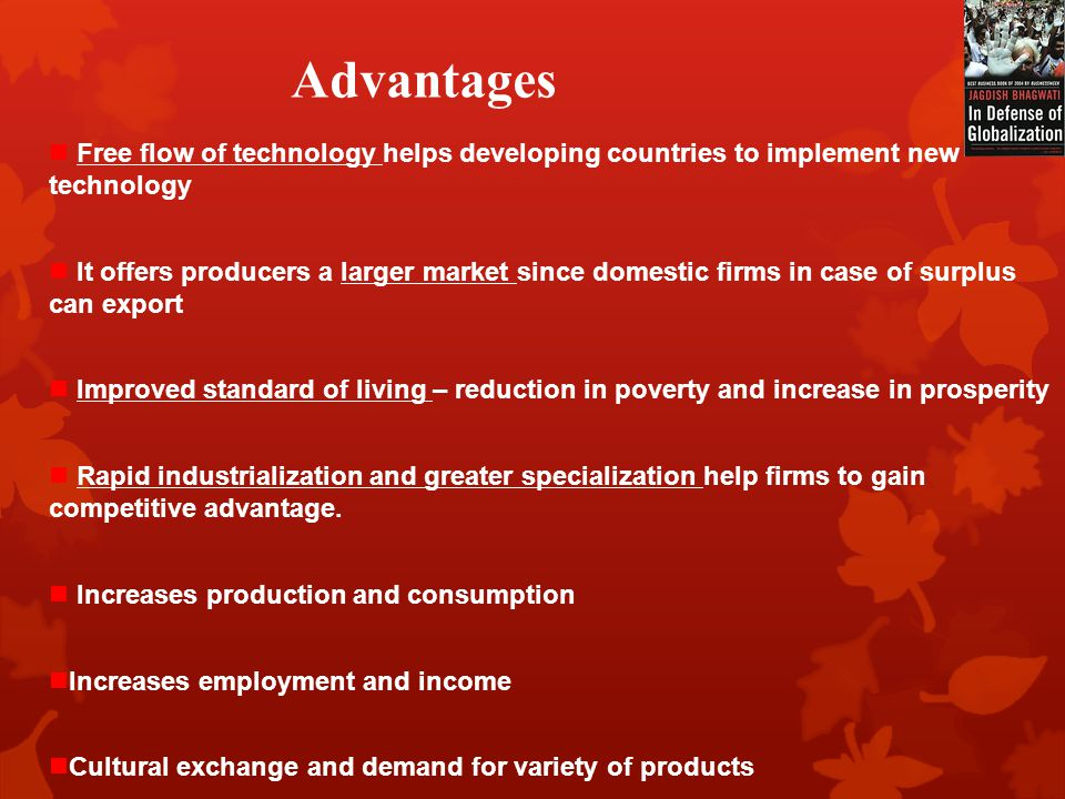 Advantages Free flow of technology helps developing countries to implement new technology.