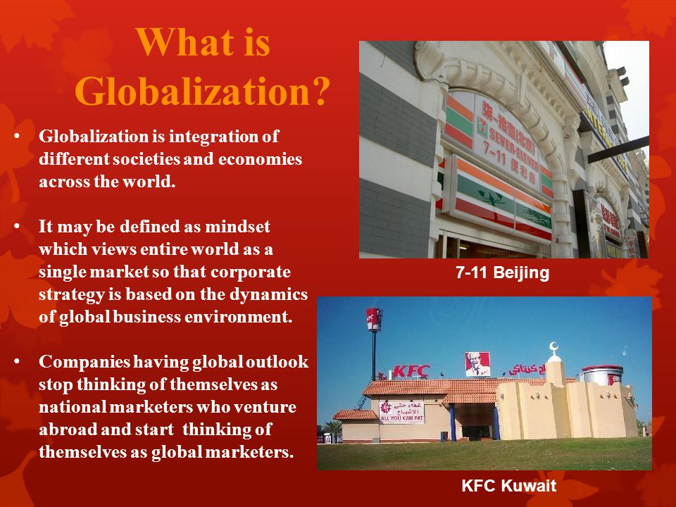 What is Globalization Globalization is integration of different societies and economies across the world.
