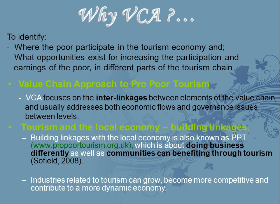 Why VCA … Value Chain Approach to Pro Poor Tourism