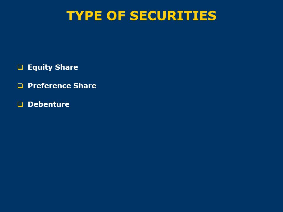 TYPE OF SECURITIES Equity Share Preference Share Debenture