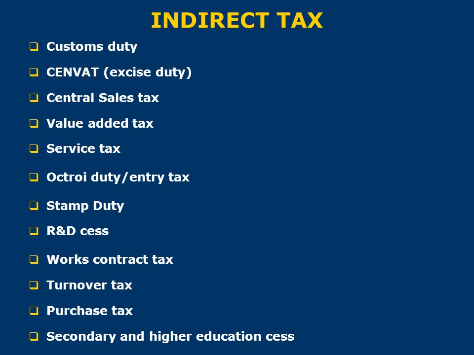 INDIRECT TAX Customs duty CENVAT (excise duty) Central Sales tax