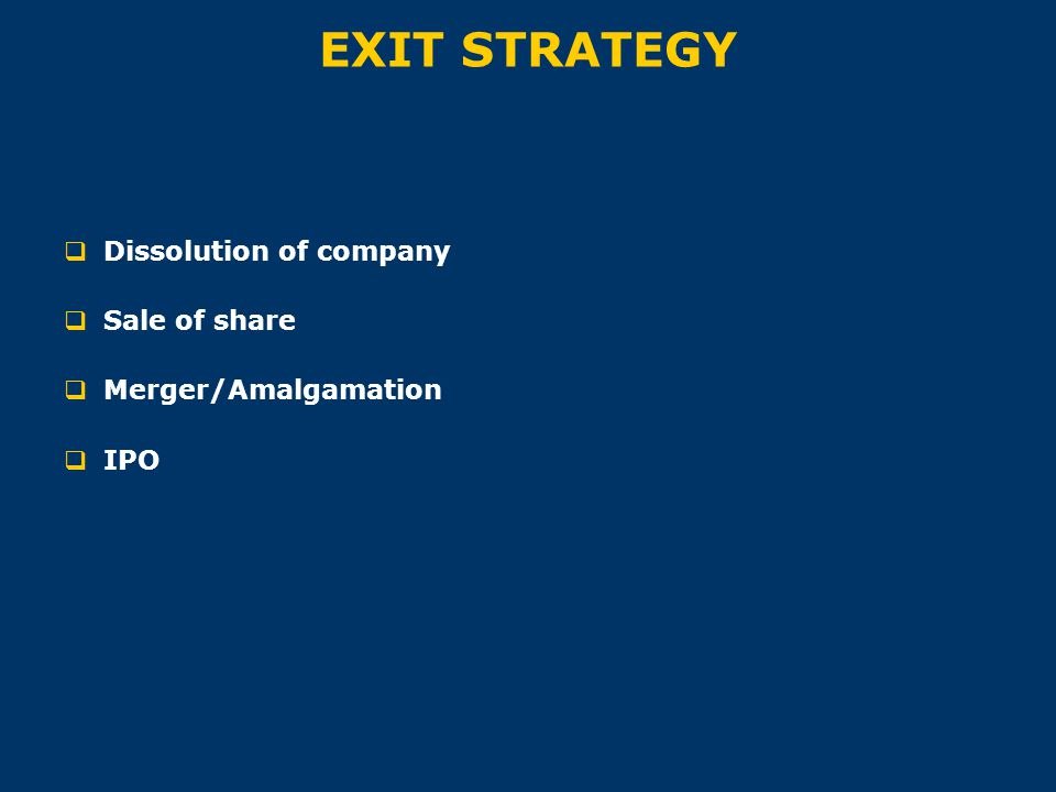 EXIT STRATEGY Dissolution of company Sale of share Merger/Amalgamation