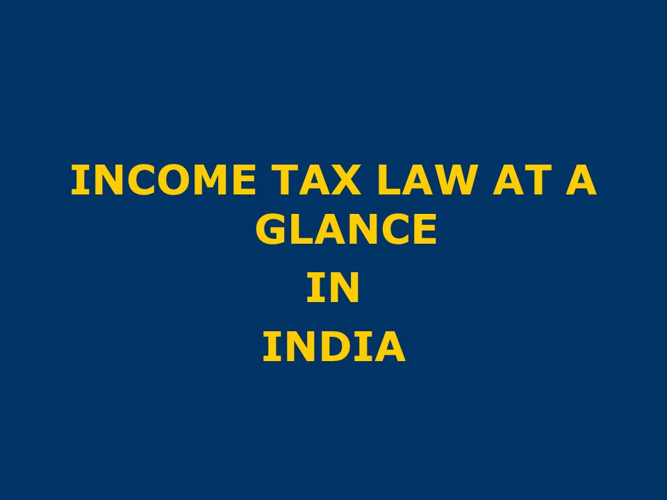 INCOME TAX LAW AT A GLANCE