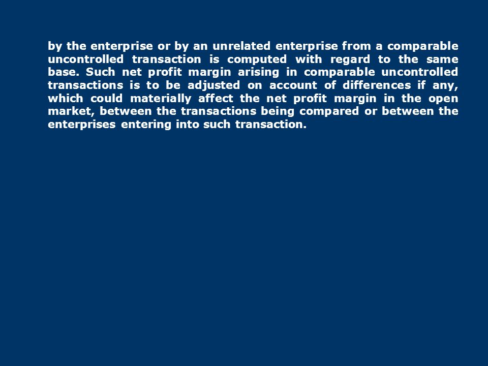 by the enterprise or by an unrelated enterprise from a comparable uncontrolled transaction is computed with regard to the same base.