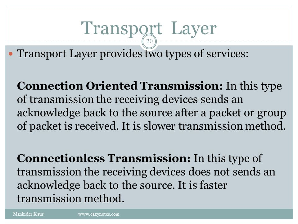 Transport Layer Transport Layer provides two types of services: