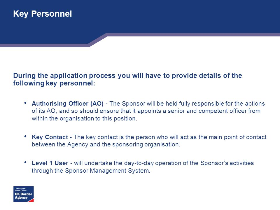Key Personnel During the application process you will have to provide details of the following key personnel: