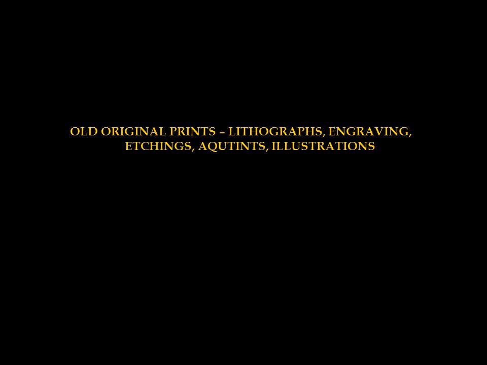 OLD ORIGINAL PRINTS – LITHOGRAPHS, ENGRAVING,