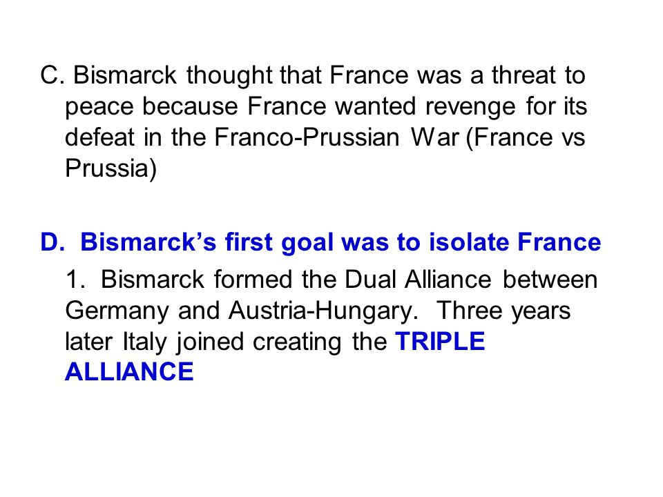 C. Bismarck thought that France was a threat to peace because France wanted revenge for its defeat in the Franco-Prussian War (France vs Prussia)
