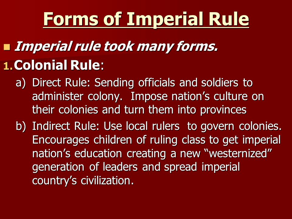 Forms of Imperial Rule Imperial rule took many forms. Colonial Rule: