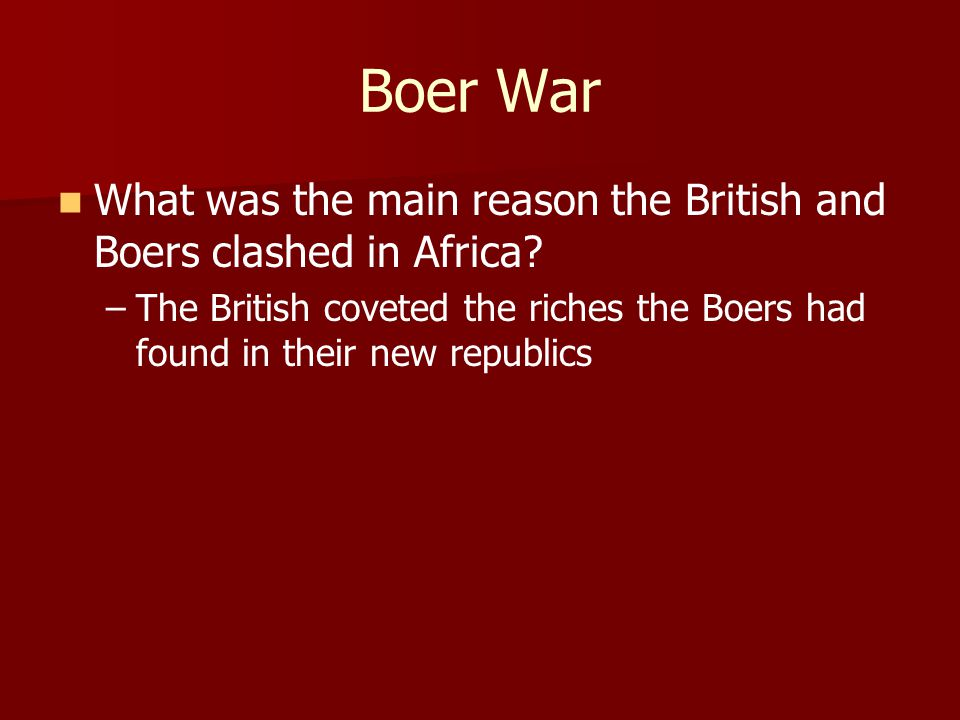 Boer War What was the main reason the British and Boers clashed in Africa.