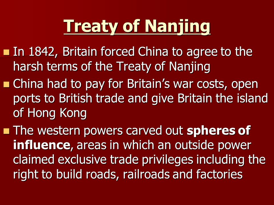 Treaty of Nanjing In 1842, Britain forced China to agree to the harsh terms of the Treaty of Nanjing.