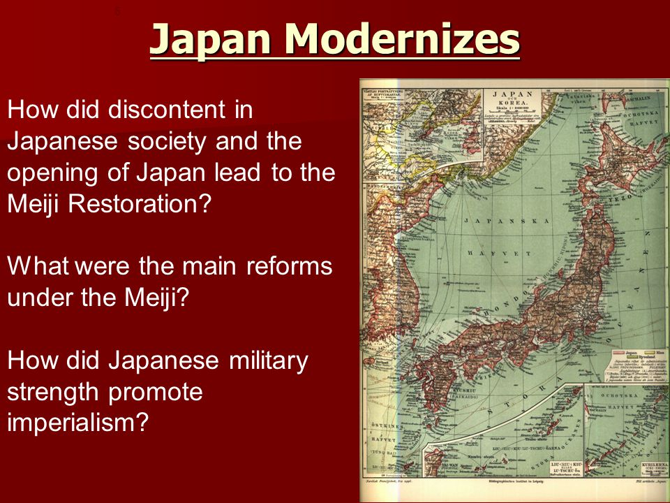 Japan Modernizes 5. How did discontent in Japanese society and the opening of Japan lead to the Meiji Restoration