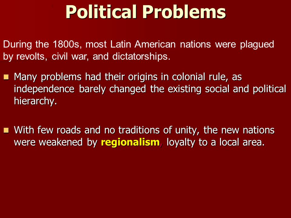 Political Problems 4. During the 1800s, most Latin American nations were plagued by revolts, civil war, and dictatorships.