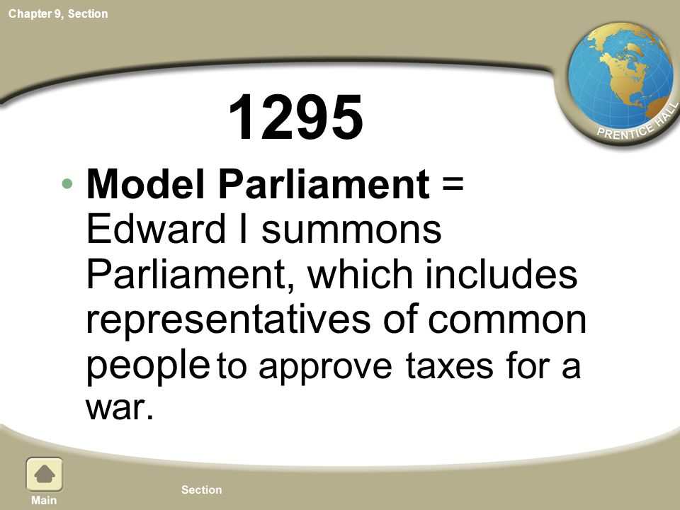 1295 Model Parliament = Edward I summons Parliament, which includes representatives of common people to approve taxes for a war.