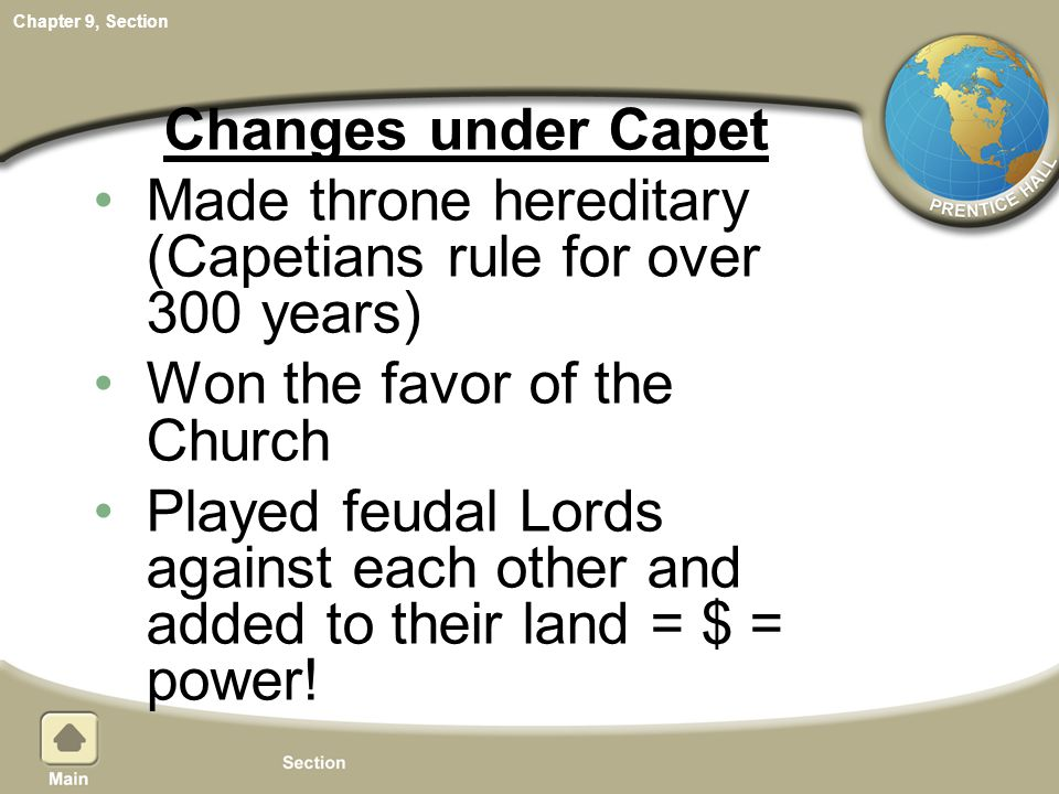Changes under Capet Made throne hereditary (Capetians rule for over 300 years) Won the favor of the Church.
