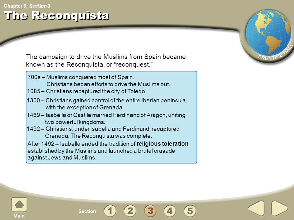 The Reconquista 3. The campaign to drive the Muslims from Spain became known as the Reconquista, or reconquest.