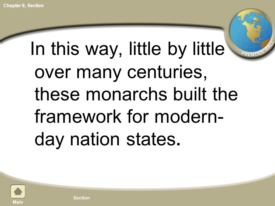 In this way, little by little over many centuries, these monarchs built the framework for modern-day nation states.